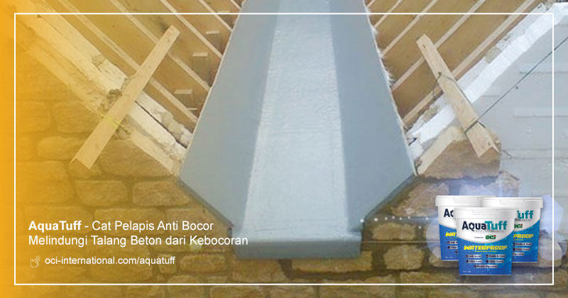 hindari kebocoran talang beton cor gunakan cat anti bocor waterproof aquatuff